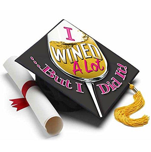 (Tassel Toppers I Wined A Lot - Grad Cap Decorated Grad Caps - Quotes for Grad)