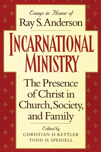 Incarnational Ministry: The Presence of Christ in Church, Society, and Family: Essays in Honor of Ray S. Anderson