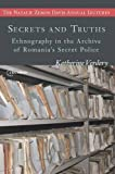 Secrets and Truths : Ethnography in the Archive of Romania's Secret Police, Verdery, Katherine, 6155225990