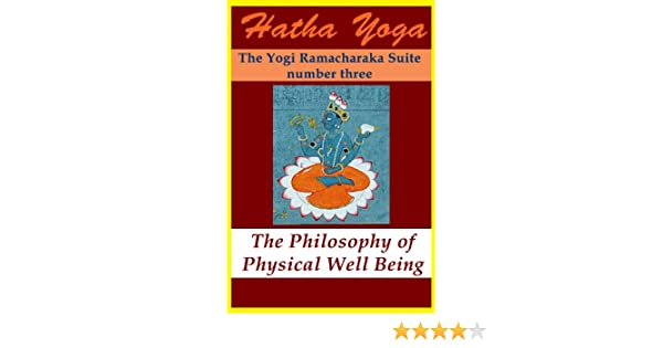 Hatha Yoga: The Philosophy of Physical Well Being (The Yogi ...