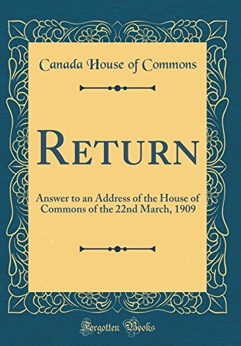 Return: Answer to an Address of the House of Commons of the 22nd March, 1909 (Classic - Address Canada Return