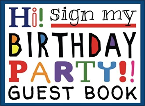 Hi Sign My Birthday Party Guest Book Activity And Keepsake For Kids Games Activities Fun Paperback March