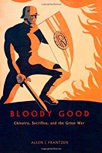 Bloody Good: Chivalry, Sacrifice, and the Great War by Allen J. Frantzen (2003-12-01)
