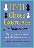 1001 Chess Exercises For Beginners: The Tactics Workbook That Explains The Basic Concepts, Too-Franco Masetti Roberto Messa