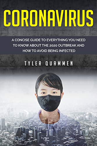 Coronavirus: A Concise Guide to Everything You Need to Know About the 2020 Outbreak and How to Avoid Being Infected by [Quammen, Tyler]