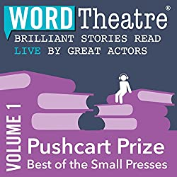 WordTheatre: Pushcart Prize: Best of the Small Presses, Volume 1
