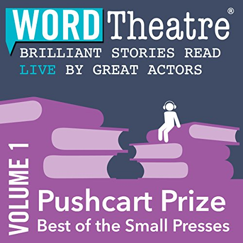 WordTheatre: Pushcart Prize: Best of the Small Presses, Volume 1