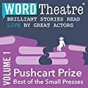 WordTheatre: Pushcart Prize: Best of the Small Presses, Volume 1 Performance by Andre Dubus III, Pamela Painter, Lorna Goodison, Janice Eidus, Joyce Carol Oates Narrated by Vincent Piazza, Amber Tambly, CCH Pounder, Sean Young, Samantha Mathis