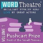 WordTheatre: Pushcart Prize: Best of the Small Presses, Volume 1 | Andre Dubus III,Pamela Painter,Lorna Goodison,Janice Eidus,Joyce Carol Oates