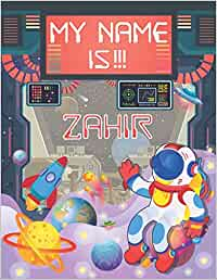 My Name is Zahir: Personalized Primary Tracing Book / Learning How to Write Their Name / Practice Paper Designed for Kids in Preschool and Kindergarten