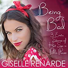 Being Bad: 3 Erotic Stories of Hot Sex in Public Places Audiobook by Giselle Renarde Narrated by Giselle Renarde