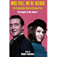 Mrs Peel, We're Needed: The Technicolor world of Emma Peel: Volume 2 (The Avengers on film)