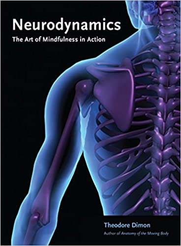 Neurodynamics: The Art Of Mindfulness In Action por Theodore Dimon Jr.
