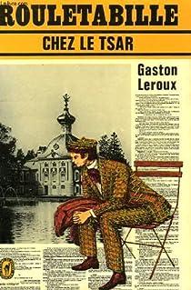 Rouletabille chez le Tsar par Leroux