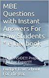 MBE Questions with Instant Answers For Law Students: LOOK INSIDE. Prepared By A Bar Expert!