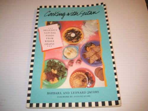 Cooking with Seitan: Delicious Natural Foods from Whole Grain (AUTHOR INSCRIBED) by Barbara; Jacobs, Leonard Jacobs