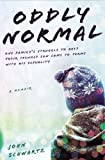 Oddly Normal: One Family's Struggle to Help Their Teenage Son Come to Terms with His Sexuality by Schwartz, John (2012) Hardcover