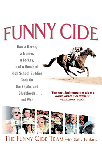Funny Cide : How a Horse, a Trainer, a Jockey, and a Bunch of High School Buddies Took on the Sheiks and Bluebloods...and Won