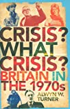 Crisis, What Crisis?: Britain in the 1970s