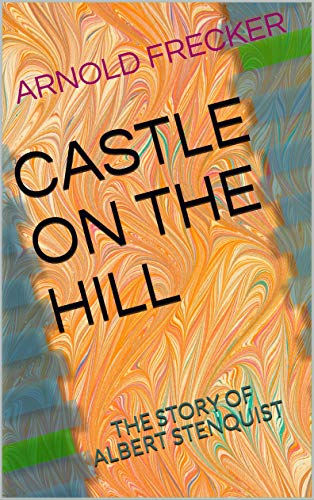 CASTLE ON THE HILL: THE STORY OF ALBERT STENQUIST