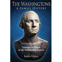 The Washingtons. Volume 7, Part 2: Generation Eleven of the Presidential Branch (The Washingtons: A Family History)