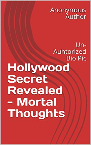 Hollywood Secret Revealed - Mortal Thoughts: Un-Authorized BioPic (Hollywood Secrets Revealed Book 1)
