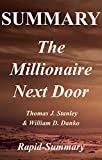 Summary | The Millionaire Next Door: by Thomas J. Stanley and William D. Danko - The Surprising Secrets of America's Wealthy (The Millionaire Next Door: ... Audible, Hardcover, Paperback Book 1)