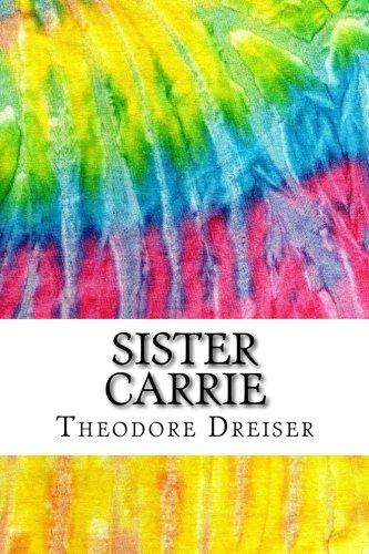 an analysis of the character of sister carrie in a novel by theodore dreiser Theodore dreiser's an american tragedy analytical essay by ninners  theodore dreiser sister carrie an analysis of the novel and the author's writing in terms.