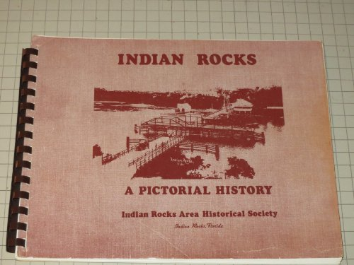 Indian Rocks: A Pictorial History - Indian Rocks Area Historical Society - Second Printing - Florida History - Illustrated