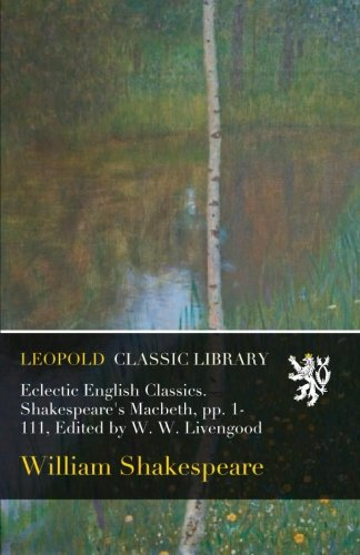 Download Eclectic English Classics. Shakespeare's Macbeth, pp. 1-111, Edited by W. W. Livengood pdf