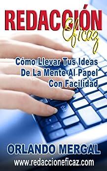 Redacción Eficaz: Cómo Llevar Tus Ideas De La Mente Al Papel Con Facilidad (Spanish Edition) by [Mergal, Orlando]