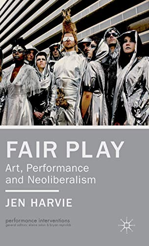 Fair Play - Art, Performance and Neoliberalism (Performance Interventions)