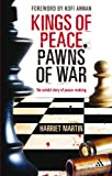 Kings of Peace, Pawns of War : The Untold Story of Peace-Making, Martin, Harriet and Martin, 0826490573