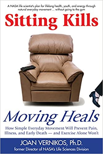 Sitting Kills Moving Heals How Everyday Movement Will Prevent Pain