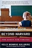 Finding God Beyond Harvard, Kelly Monroe Kullberg, 0830833870