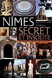 NIMES SECRET ET INSOLITE