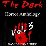 The Dark: Horror Anthology Vol. 3 | David Hernandez