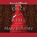 Once a Rebel Audiobook by Mary Jo Putney Narrated by Beverley A. Crick