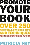 Promote Your Book: Over 250 Proven, Low-Cost Tips and Techniques for the Enterprising Author