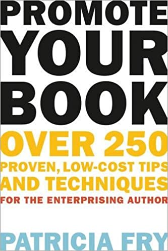 Promote your book over 250 proven low cost tips and techniques for promote your book over 250 proven low cost tips and techniques for the enterprising author patricia fry 9781581158571 amazon books solutioingenieria Choice Image