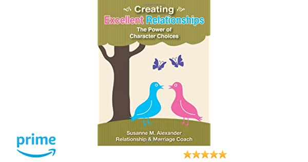 Creating Excellent Relationships: The Power of Character Choices ...