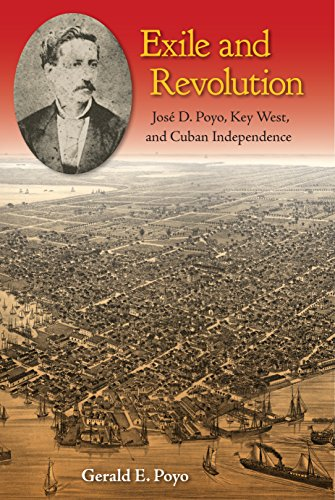 Exile and Revolution: José D. Poyo, Key West, and Cuban Independence