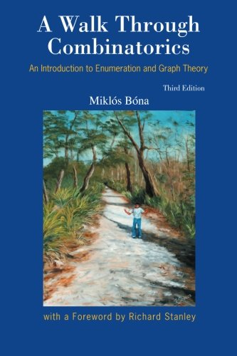 A Walk through Combinatorics: An Introduction to Enumeration and Graph Theory (Third Edition), by Miklos Bona
