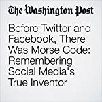 Before Twitter and Facebook, There Was Morse Code: Remembering Social Media's True Inventor   Michael S. Rosenwald