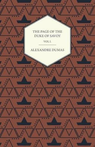 The Works of Alexander Dumas in Thirty Volumes - Vol I - The Page of the Duke of Savoy - Illustrated with Drawings on Wood by Eminent French and Ameri PDF