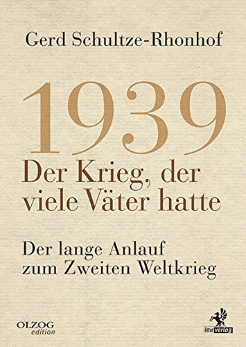 1939 – Der Krieg, der viele Väter hatte: Der lange Anlauf zum Zweiten Weltkrieg Gebundenes Buch – 1. November 2015 Gerd Schultze-Rhonhof 1939 – Der Krieg 3957681707 Geschichte / 20. Jahrhundert
