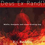 Deus Ex Rand(): Misfits, Demigods, and a Beer Drinking Dog | D.J. Bodden