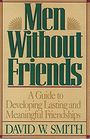 Men Without Friends: A Guide to Developing Lasting Relationships (David Nelson Smith)