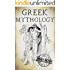Greek Mythology: A Concise Guide to Ancient Gods, Heroes, Beliefs and Myths of Greek Mythology (Greek Mythology - Norse Mythology - Egyptian Mythology Book 1)