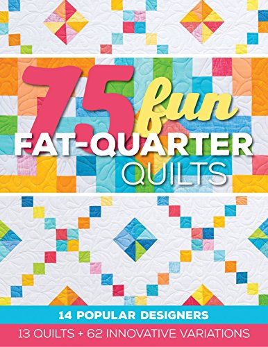 Two Fat Quarters (75 Fun Fat-Quarter Quilts: 13 Quilts + 62 Innovative Variations)